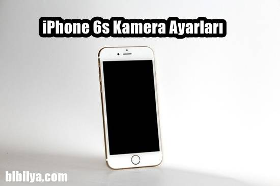 iphone 6s kamera ayarlari